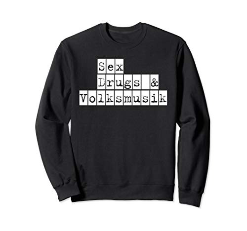 Sex, Drugs & Volksmusik, singen, Party, feiern, Musik Sweatshirt