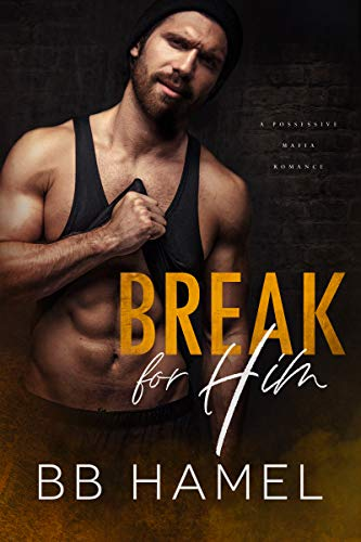 Break For Him: A Possessive Mafia Romance