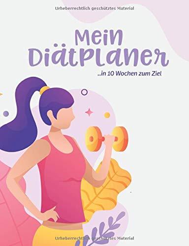 Mein Diätplaner: In 10 Wochen zum Ziel - Dein Diät Plan zum abnehmen  — Inkls. Essensplan  — Kalorientabelle  — Kohlenhydrat- Übersicht  — Bodyweight ... abnehmen und dauerhaft schlank bleiben