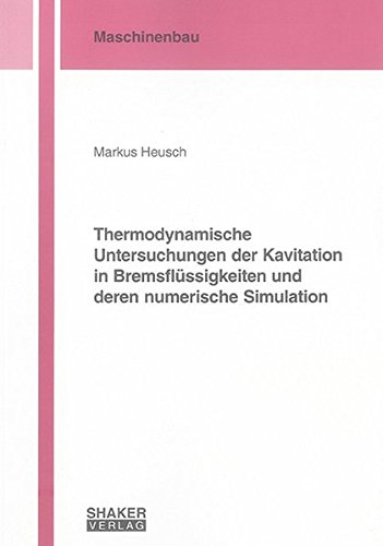 Thermodynamische Untersuchungen der Kavitation in Bremsflüssigkeiten und deren numerische Simulation (Berichte aus dem Maschinenbau)