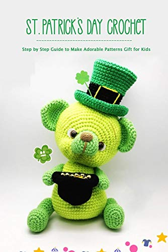 St. Patrick's Day Crochet: Step by Step Guide to Make Adorable Patterns Gift for Kids: Crochet for Beginners
