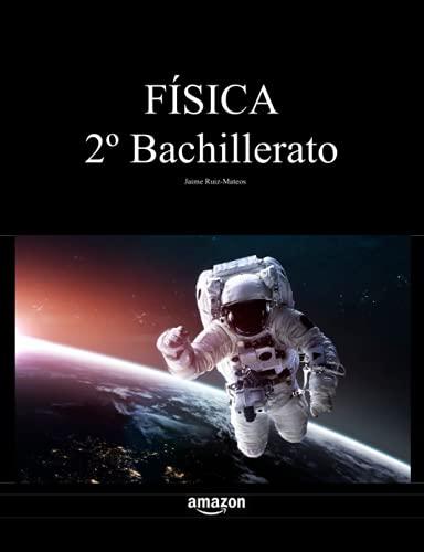 Física 2º Bachillerato (Libros de texto de Física y Química de Secundaria y Bachillerato al alcance de todos)