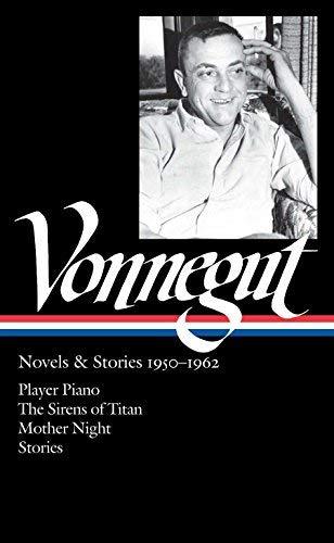 By Kurt Vonnegut Kurt Vonnegut: Novels & Stories 1950-1962: Player Piano / The Sirens of Titan / Mother Night / Stori (1St Edition)