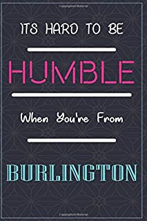 It's Hard To Be Humble When You're From BURLINGTON: Lined Notebook / Journal Funny Gift for men or women are born from BUR...