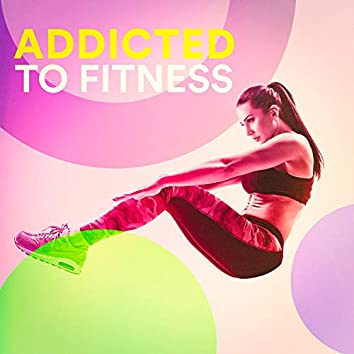 Addicted to Fitness