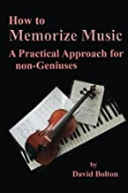 How to Memorize Music - A Practical Approach for non-Geniuses by Mr David Bolton(2015-06-20)