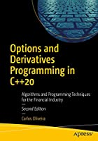 Options and Derivatives Programming in C++20: Algorithms and Programming Techniques for the Financial Industry Front Cover