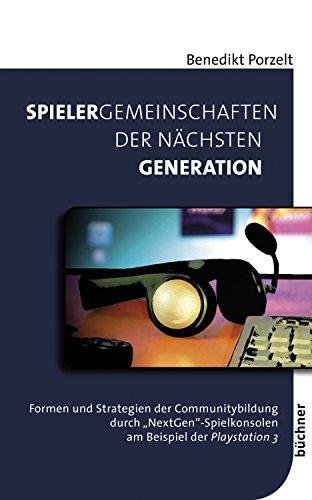 """Spielergemeinschaften der nächsten Generation: Formen und Strategien der Communitybildung durch """"NextGen""""-Spielkonsolen am Beispiel der Playstation 3"""