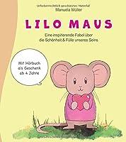 Lilo Maus: eine inspirierende Fabel ueber die Schoenheit und Fuelle unseres Seins