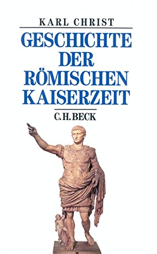 Geschichte der römischen Kaiserzeit: Von Augustus bis zu Konstantin (Beck's Historische Bibliothek)