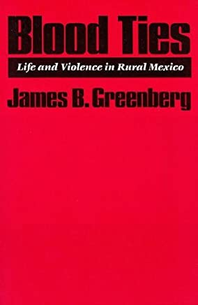 Blood Ties: Life and Violence in Rural Mexico by James B. Greenberg (1989-06-01)