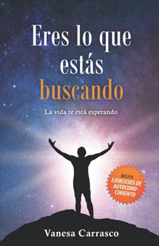 Eres lo que estás buscando: La vida te está esperando (Spanish Edition)