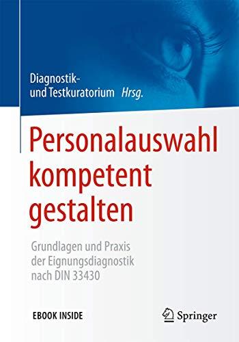 Personalauswahl kompetent gestalten: Grundlagen und Praxis der Eignungsdiagnostik nach DIN 33430