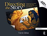Directing the Story: Professional Storytelling and Storyboarding Techniques for Live Action and...