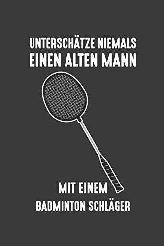 Unterschätze niemals einen alten Mann mit einem Badminton-Schläger: Liniertes DinA 5 Notizbuch für Badminton und Federball Spieler Notizheft