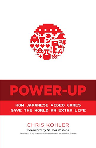 Power-Up: How Japanese Video Games Gave the World an Extra Life (English Edition)