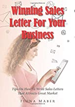 Winning Sales Letter For Your Business: Tips On How To Write Sales Letters That Attracts Great Market