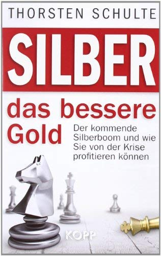 Silber – das bessere Gold: Der kommende Silberboom und wie Sie von der Krise profitieren können by Thorsten Schulte(29. Oktober 2010)