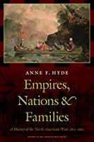 Empires, Nations, and Families: A History of the North American West, 1800-1860 (History of the American West)