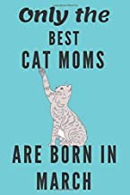 only the best cat moms are born in march: lined journal and notebook Birthday Gift for cat Lovers Women, Perfect gift for ...