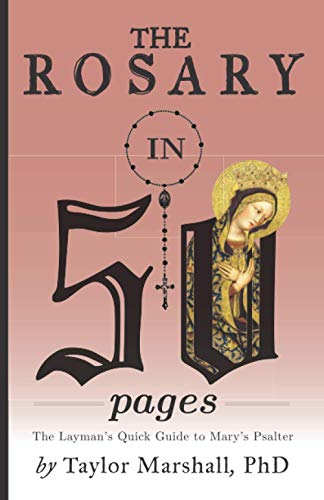 The Rosary in 50 Pages: The Layman's Quick Guide to Mary's Psalter