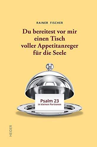 Du bereitest vor mir einen Tisch voller Appetitanreger für die Seele: Psalm 23 in kleinen Portionen