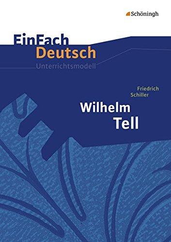 EinFach Deutsch Unterrichtsmodelle: Friedrich Schiller: Wilhelm Tell: Klassen 8 - 10