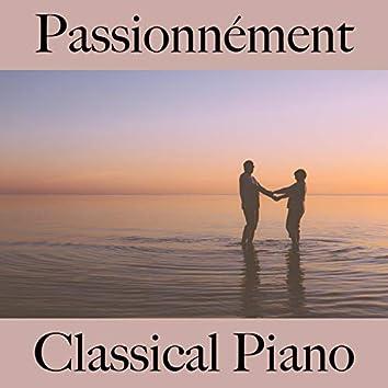 Passionnément: Classical Piano - Pour Les Moments De Sensualité À Deux Pour La Relaxation