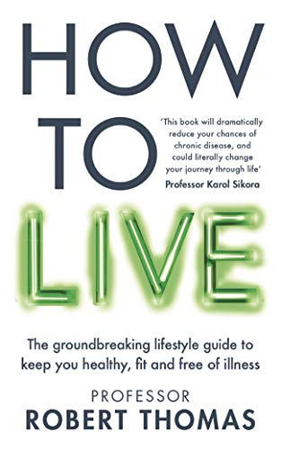 How to Live: The groundbreaking lifestyle guide to keep you healthy, fit and free of illness