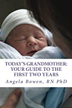 Today's Grandmother: Your Guide to the First Two Years: A lot has changed since you had your baby! The how-to book to become an active and engaged grandmother
