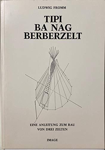 TIPI - BA NAG - BERBERZELT -- Eine Anleitung zum Bau von drei Zelten