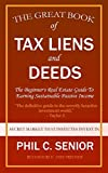 Your Great Book Of Tax Liens And Deeds Investing: The Beginner s Real Estate Guide To Earning Sustainable Passive Income