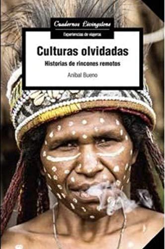 Culturas olvidadas. Historias De Rincones remotos: 36 (Cuadernos Livingstone)