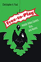 Free-to-Play: Mobile Video Games, Bias, and Norms