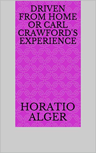 Driven from Home Or Carl Crawford's Experience (English Edition)