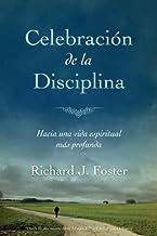 Celebración de la disciplina: Hacia una vida espiritual más profunda (Spanish Edition)