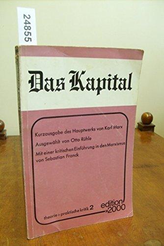 Das Kapital . Kurzausgabe des Hauptwerks von Karl Marx . Ausgewählt von Otto Rühle . Mit einer kritischen Einführung in den Marxismus von Sebastian Franck .