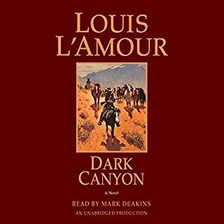 Dark Canyon     A Novel              By:                                                                                                                                 Louis L'Amour                               Narrated by:                                                                                                                                 Mark Deakins                      Length: 4 hrs and 26 mins     Not rated yet     Overall 0.0