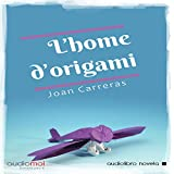 L´home d´origami [The Man of Origami] (Audiolibro en Catalán)