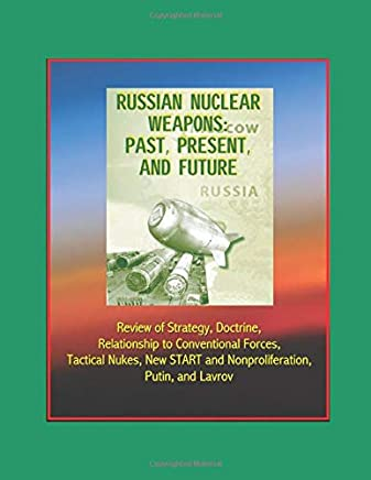 Russian Nuclear Weapons: Past, Present, and Future - Review of Strategy, Doctrine, Relationship to Conventional Forces, Tactical Nukes, New START and Nonproliferation, Putin, and Lavrov