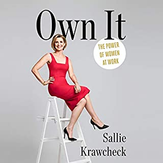 Own It     The Power of Women at Work              By:                                                                                                                                 Sallie Krawcheck                               Narrated by:                                                                                                                                 Ellen Archer,                                                                                        Sallie Krawcheck                      Length: 7 hrs and 21 mins     245 ratings     Overall 4.6