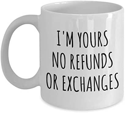 I m Yours No Refunds or Exchanges Mug Cute Coffee Cup Boyfriend Girlfriend for Valentine s Day product image