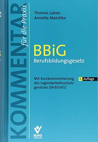 BBiG - Berufsbildungsgesetz: Mit Kurzkommentierung zum Jugendarbeitsschutzgesetz (JArbSchG) (Kommentar für die Praxis)