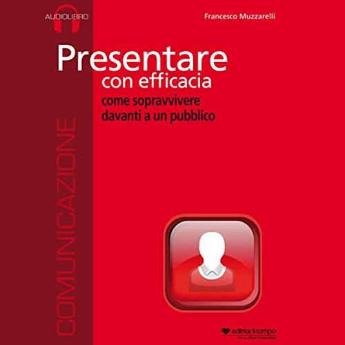 Presentare con efficacia, come sopravvivere davanti a un pubblico copertina