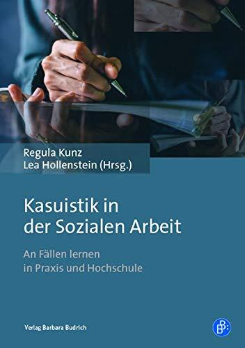 Kasuistik in der Sozialen Arbeit: An Fällen lernen in Praxis und Hochschule