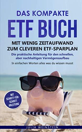Das kompakte ETF Buch-Mit wenig Zeitaufwand zum cleveren ETF-Sparplan: Die praktische Anleitung für den schnellen, aber nachhaltigen Vermögensaufbau. In einfachen Worten alles, was du wissen musst.