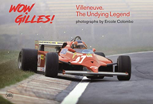 Wow Gilles!: Gilles Villeneuve, the Undying Legend