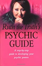 Ruth the Truth's Psychic Guide : A Step-By-Step Guide to Developing You Psychic Powers