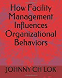 How Facility Management Influences Organizational Behaviors