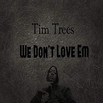 We Don't Love 'Em